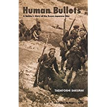 Human Bullets: A Soldier's Story of the Russo-Japanese War