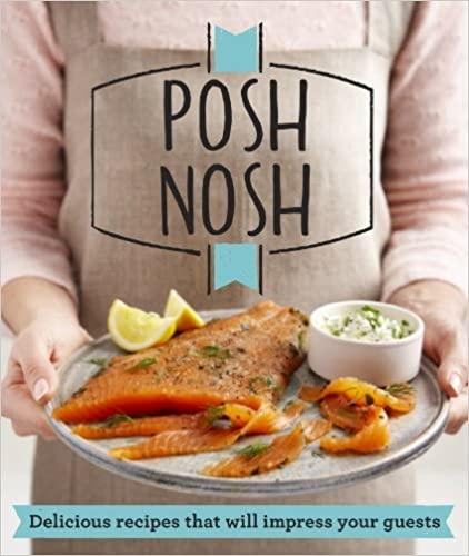 Book Posh Nosh: Delicious recipes that will impress your guests (Good Housekeeping)