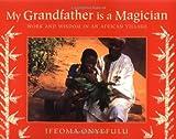 My Grandfather Is a Magician, Ifeoma Onyefulu, 1845075102