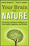 Your Brain on Nature, Eva M. Selhub and Alan C. Logan, 1118106741