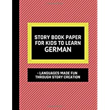 Story Book Paper For Kids To Learn German  Languages Made Fun Through Story Creation: Interactive Workbook Journal For Beginners To Learn German Phrases, Alphabet and Grammar Through Stories