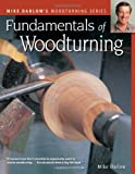 Fundamentals of Woodturning, Mike Darlow, 1565233557