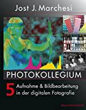PHOTOKOLLEGIUM 5: Aufnahme & Bildbearbeitung in der digitalen Fotografie