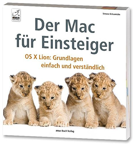 Der Mac für Einsteiger - OS X Lion: Grundlagen einfach und verständlich