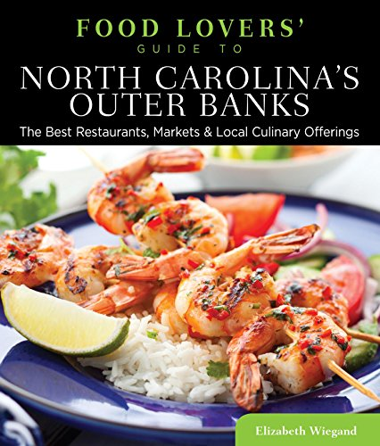 (Food Lovers' Guide to® North Carolina's Outer Banks: The Best Restaurants, Markets & Local Culinary Offerings (Food Lovers' Series))