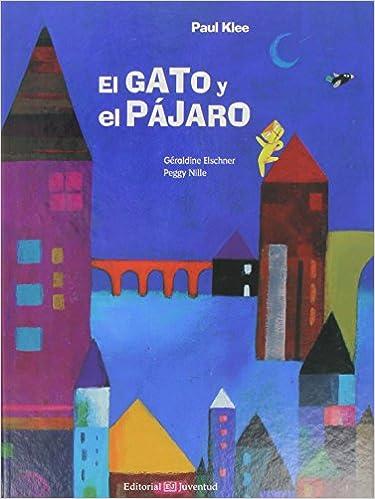 El gato y el pájaro (Spanish Edition): Géraldine Elschner, Juventud, Peggy Nille: 9788426140906: Amazon.com: Books