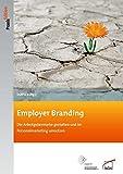 Employer Branding: Die Arbeitgebermarke gestalten und im Personalmarketing umsetzen (DGFP PraxisEdition)