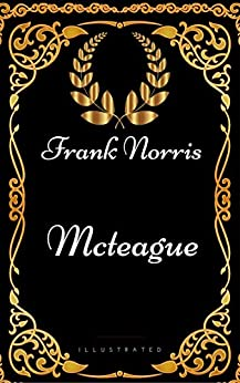 Mcteague : By Frank Norris - Illustrated by [ Frank Norris]