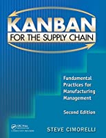 Kanban for the Supply Chain: Fundamental Practices for Manufacturing Management, 2nd Edition Front Cover