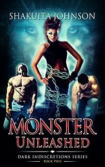 Dark Indiscretions: Monster Unleashed (Dark Indiscretions Series Book 2) by [Johnson, Shakuita]