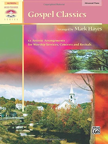 Gospel Classics: 12 Artistic Arrangements for Worship Services, Concerts and Recitals (Sacred Performer Collections)