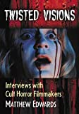 Twisted Visions: Interviews With Cult Horror Filmmakers