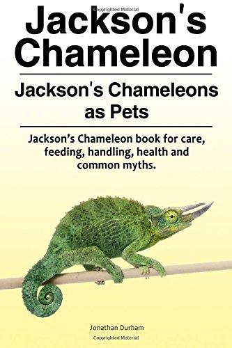 Read Online Jackson's Chameleon. Jackson's Chameleons as Pets. Jackson's Chameleon book for care, feeding, handling, health and common myths. ebook