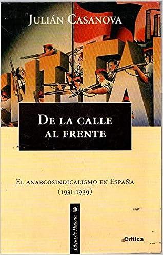 De la calle al frente. El anarcosindicalismo en España 1931-1939 Libros de historia: Amazon.es: Julián Casanova: Libros