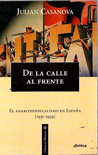 De la calle al frente. El anarcosindicalismo en España 1931-1939 ...