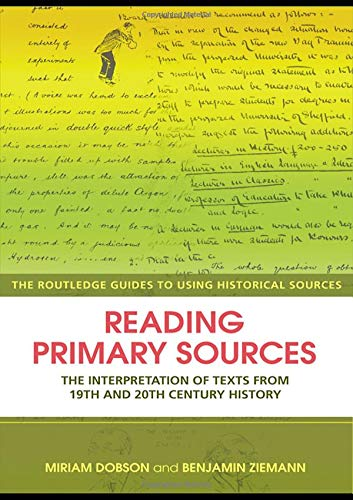 Reading Primary Sources: The Interpretation of Texts from Nineteenth and Twentieth Century History (Routledge Guides to