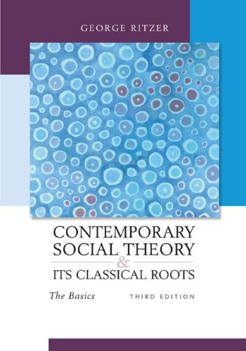 Contemporary Social Theory and Its Classical Roots: The Basics, 3rd Edition