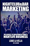 Nightclub and Bar Marketing: The Secrets to Succeeding in Today's Nightlife Business offers