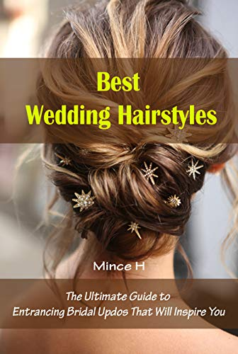 Best Wedding Hairstyles: The Ultimate Guide to Entrancing Bridal Updos That Will Inspire You