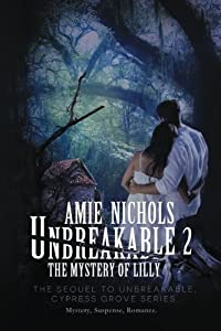 Unbreakable 2, The Mystery of Lilly (Cypress Grove Series) (Volume 2) by Amie Nichols (2014-04-21)