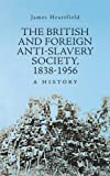 The British and Foreign Anti-Slavery Society 1838-1956: A History