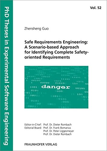 Download Safe Requirements Engineering: A Scenario-based Approach for Identifying Complete Safety-oriented Requirements. (PhD Theses in Experimental Software Engineering) PDF