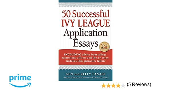 com successful ivy league application essays  com 50 successful ivy league application essays 9781617600043 gen tanabe kelly tanabe books