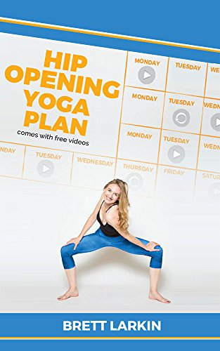 Ultimate Hip Opening Yoga Guide: Exercises for Tight Hips & Hip Pain: 4-Week Yoga Guide w/ Videos (Beginner Yoga Guides Book 1)