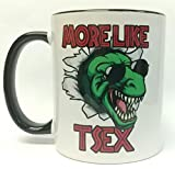 More LIke T-sex - 12 ounce Coffee Mug - Great For Gifts Or To Mark That Special Occasion - Made In U.S.A.