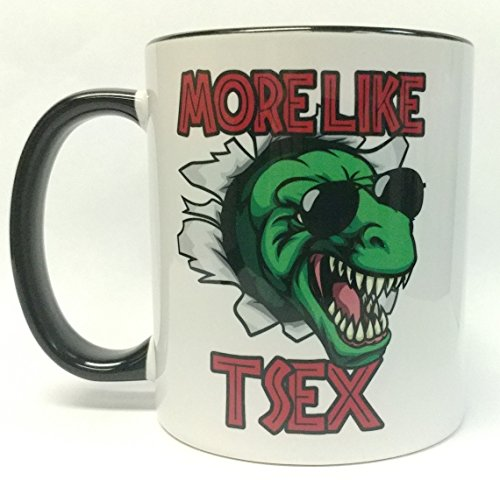 More LIke T-sex - 12 ounce Coffee Mug - Great For Gifts Or To Mark That Special Occasion - Made In U.S.A. by Ninja Pickle