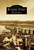 img - for Kaiser Steel, Fontana (CA) (Images of America) book / textbook / text book