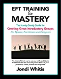 EFT TRAINING for MASTERY - the Ebook: The Handy-Dandy Guide for Creating Great Introductory Groups for Tappers, Practitioners & Helping Professions