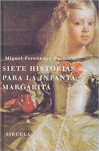 Siete historias Infanta Margarita (Spanish Edition): Miguel Fernandez Pacheco: 9788478445752: Amazon.com: Books
