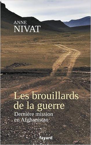 Les brouillards de la guerre : Dernière mission en Afghanistan - Anne Nivat