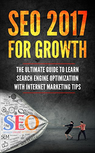 Download for free SEO 2017 for Growth: The Ultimate Guide to Learn Search Engine Optimization with Internet Marketing Tips