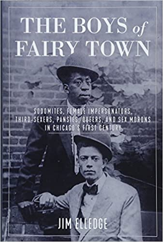 cover image The Boys of Fairy Town: Sodomites, Female Impersonators, Third-Sexers, Pansies, Queers, and Sex Morons in Chicago's First Century