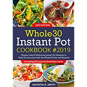 Whole30 Instant Pot Cookbook #2019: Simple, Easy & Delicious Instant Pot Recipes to Help You Succeed with the Whole30 Diet and Beyond (Including Pictures & Nutrition Facts) 51zB38iczrL  Get Healthy Today! 51zB38iczrL
