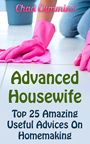 Download for free Advanced Housewife: Top 25 Amazing Useful Advices On Homemaking