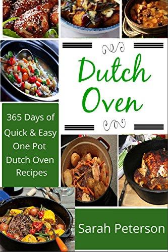 Dutch Oven: 365 Days of Quick & Easy, One Pot, Dutch Oven Recipes (One Pot Meals, Dutch Oven (Dutch Oven One Pot Meals)