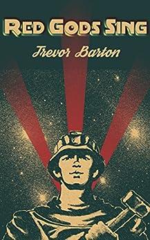 Red Gods Sing (Brobots Book 2) by [Barton, Trevor]