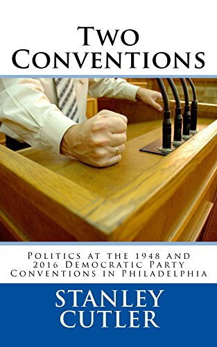 Two Conventions: Politics at the 1948 and 2016 Democratic Party Conventions in Philadelphia