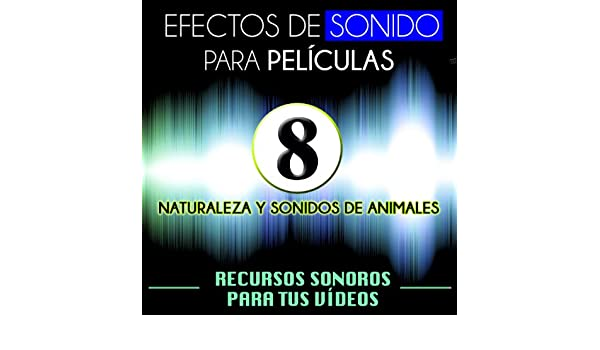 Efectos de Sonido para Películas. Recursos Sonoros para Tus Videos Vol. 8. Naturaleza y Sonidos de Animales by Archivo Sonoro de Televisión on Amazon Music ...