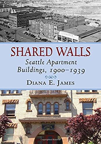 Shared Walls: Seattle Apartment Buildings 1900-1939: Diana E. James: 9780786465965: Amazon.com: Books & Shared Walls: Seattle Apartment Buildings 1900-1939: Diana E. James ...