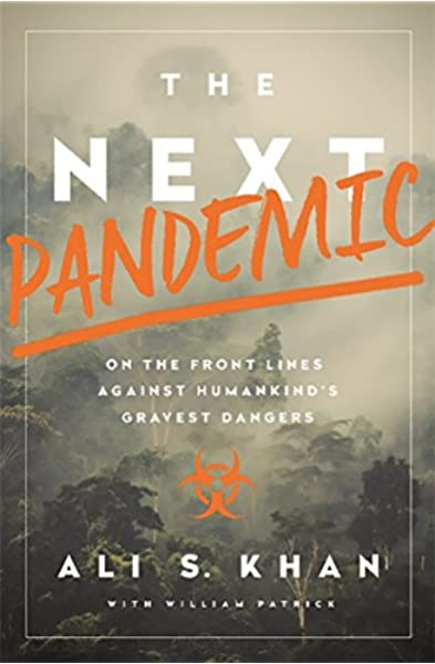 The Next Pandemic: On the Front Lines Against Humankind's Gravest Dangers:  Khan, Dr. Ali S, Patrick, William: 9781610395915: Amazon.com: Books