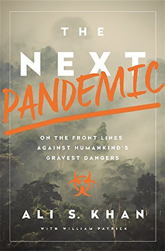 The Next Pandemic: On the Front Lines Against Humankind?s Gravest Dangers