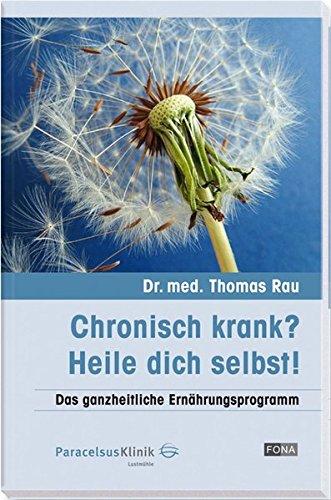Chronisch krank? - Heile dich selbst!: Das ganzheitliche Ernährungsprogramm (Gesundheit)