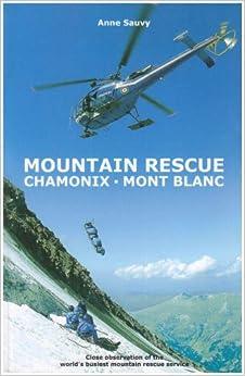 Mountain Rescue - Chamonix Mont Blanc: A Season with the World's Busiest Mountain Rescue Service