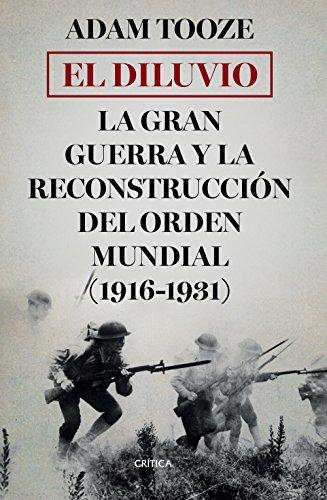 El diluvio : la Gran Guerra y la reconsturcción del orden mundial (1916-1931)