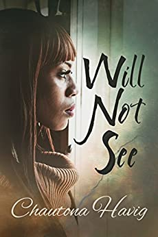 Will Not See (Sight Unseen Book 2) by [Havig, Chautona]