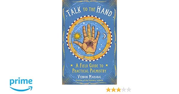 Amazon Talk To The Hand A Field Guide To Practical Palmistry